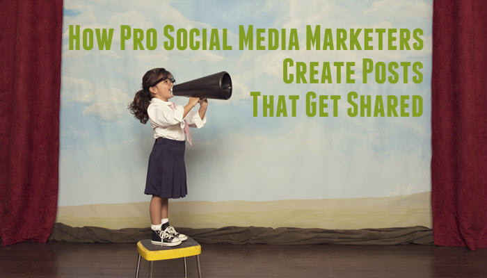 How Pro Social Media Marketers Create Posts That Get Shared