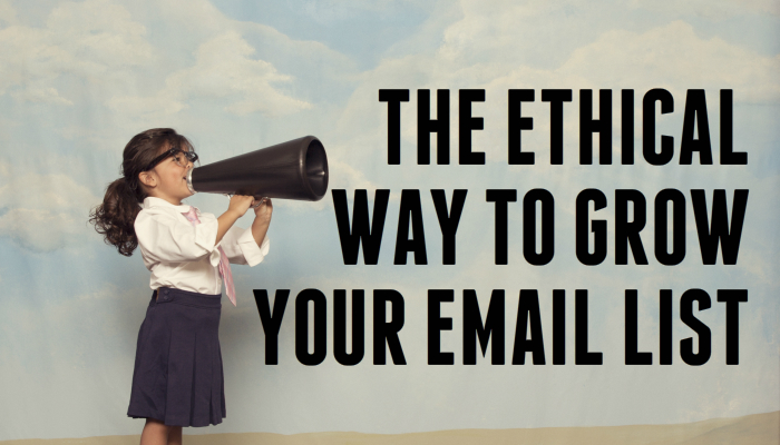 The Ethical Way to Grow Your Email List