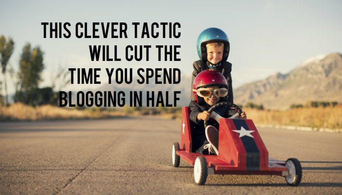 This Clever Tactic Will Cut The Time You Spend Blogging in Half