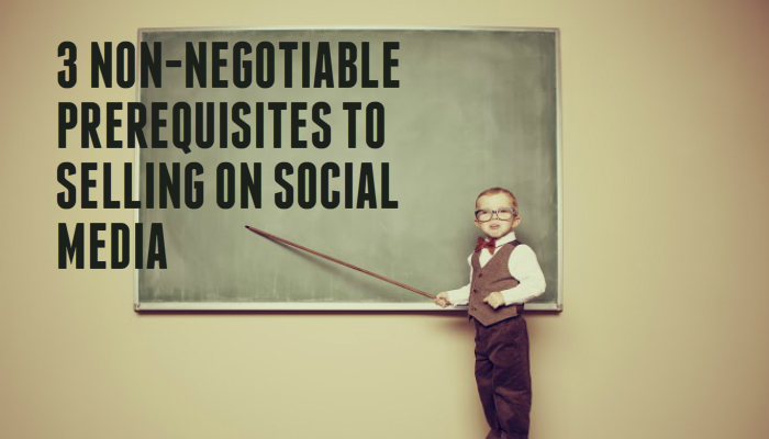 3 Non-Negotiable Prerequisites to Selling on Social Media