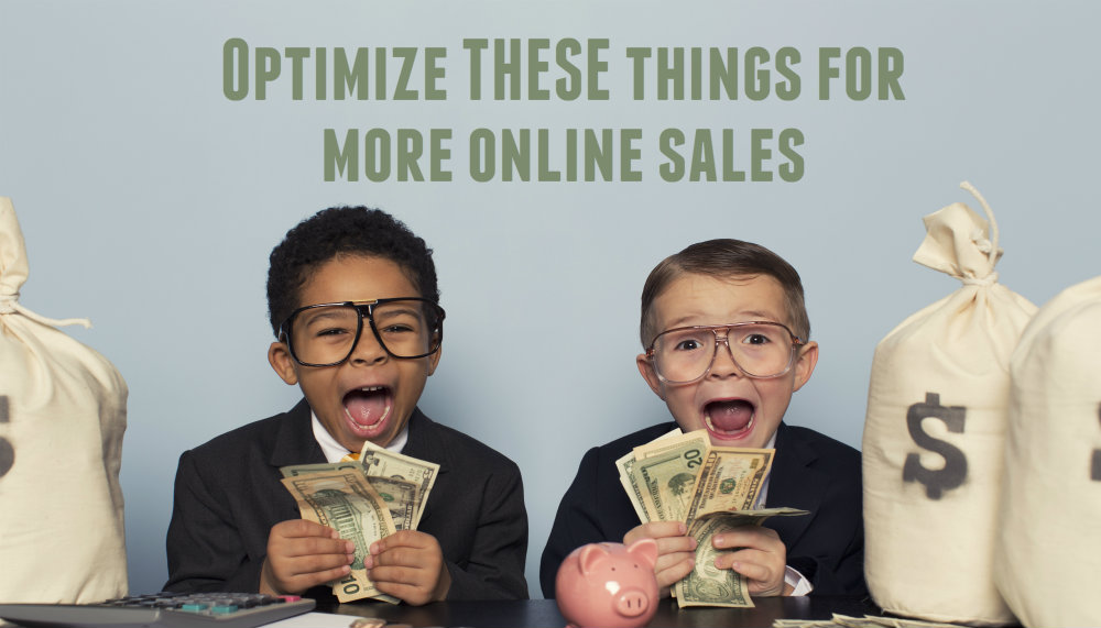Optimize THESE things for more online sales