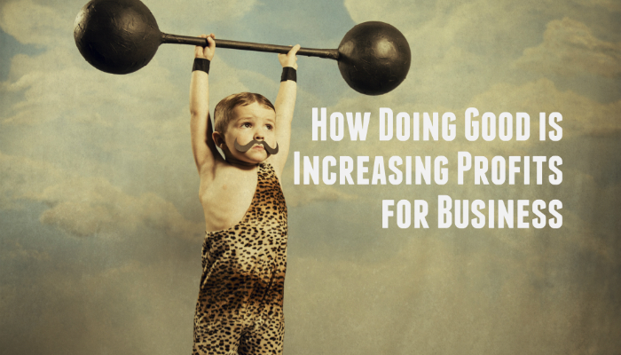How Doing Good is Increasing Profits for Business