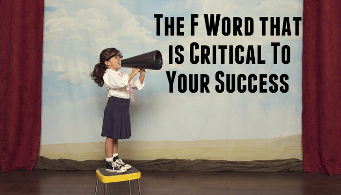 The F Word that is Critical To Your Success