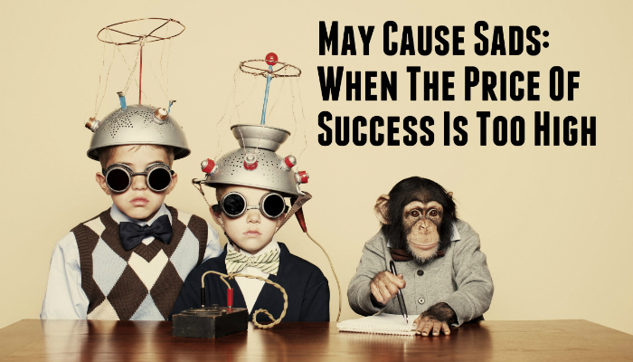 may-cause-sads-when-the-price-of-success-is-too-high