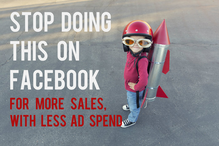 stop-doing-this-on-facebook-for-more-sales-with-less-ad-spend